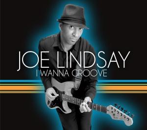 """Joe Lindsay """"I WANNA GROOVE"""""""