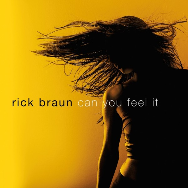 "Rick Braun ""Can You Feel It"""